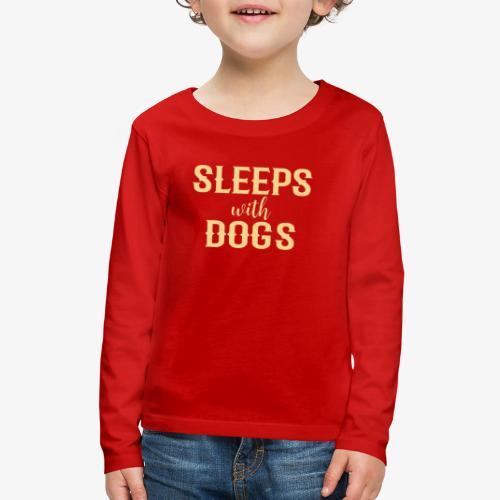 Sleeps With Dogs - Kids' Premium Long Sleeve T-Shirt