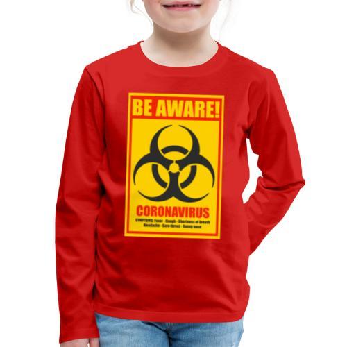 Be aware! Coronavirus biohazard warning sign - Kids' Premium Long Sleeve T-Shirt