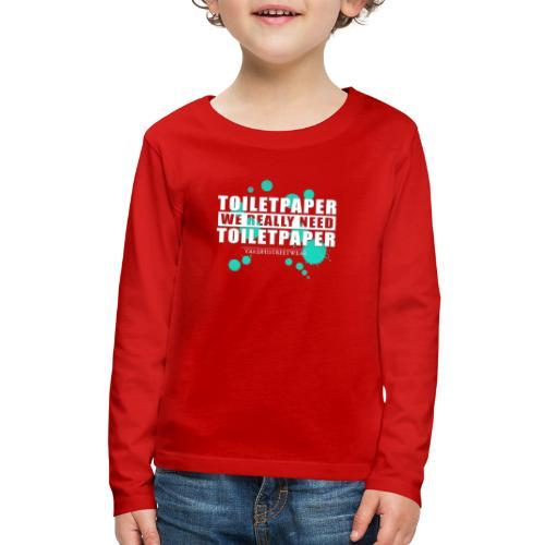 We really need toilet paper - Kids' Premium Long Sleeve T-Shirt