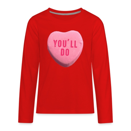 You ll Do Funny Valentines Day Candy Heart - Kids' Premium Long Sleeve T-Shirt