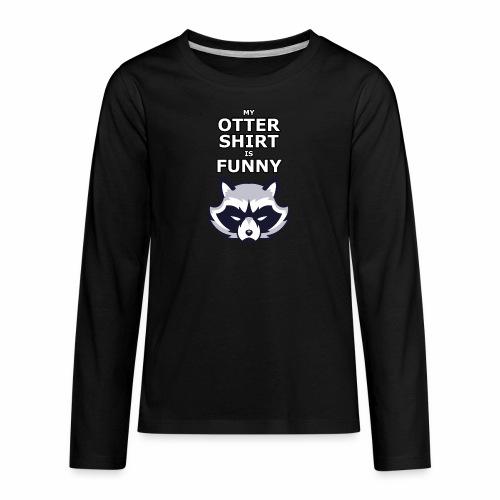 My Otter Shirt Is Funny - Kids' Premium Long Sleeve T-Shirt