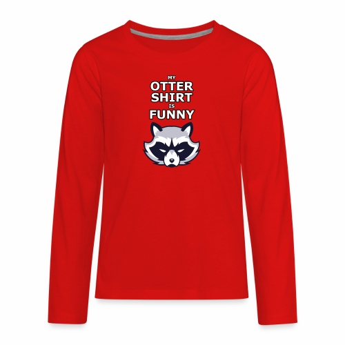 My Otter Shirt Is Funny - Kids' Premium Long Sleeve T-Shirt