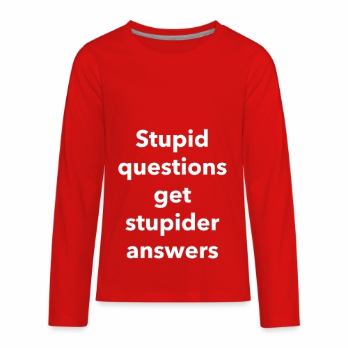 Stupid Questions - Kids' Premium Long Sleeve T-Shirt