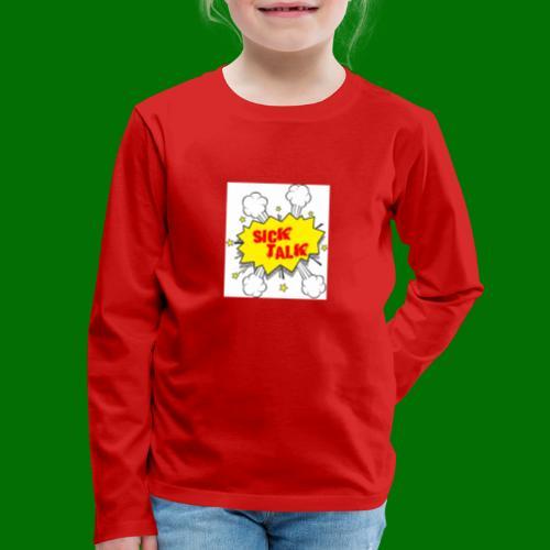 Sick Talk - Kids' Premium Long Sleeve T-Shirt