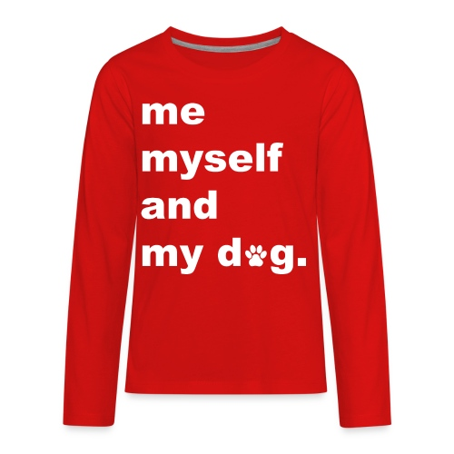 Me Myself And My Dog - Kids' Premium Long Sleeve T-Shirt