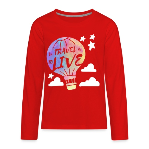 To Travel Is To Live - Kids' Premium Long Sleeve T-Shirt
