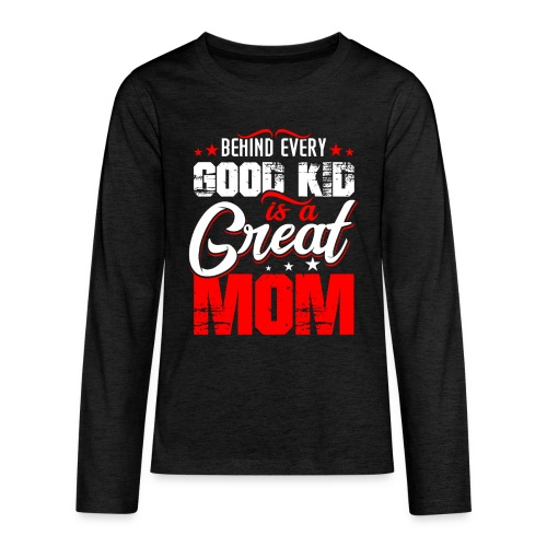 Behind Every Good Kid Is A Great Mom, Thanks Mom - Kids' Premium Long Sleeve T-Shirt