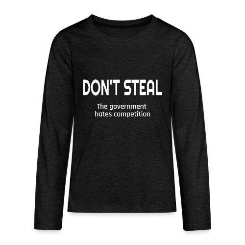 Don't Steal The Government Hates Competition - Kids' Premium Long Sleeve T-Shirt