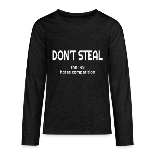 Don't Steal The IRS Hates Competition - Kids' Premium Long Sleeve T-Shirt