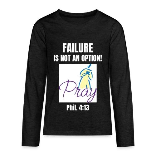 Failure Is NOT an Option! - Kids' Premium Long Sleeve T-Shirt