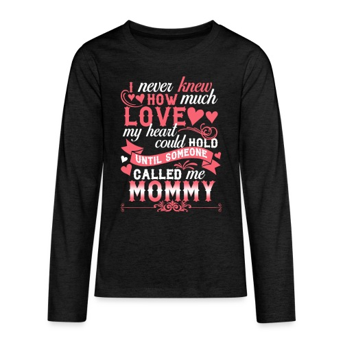 I Never Knew How Much Love My Heart Could Hold - Kids' Premium Long Sleeve T-Shirt