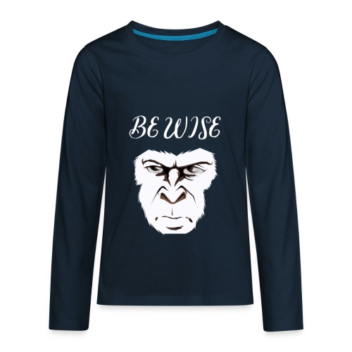 Be Wise - Kids' Premium Long Sleeve T-Shirt