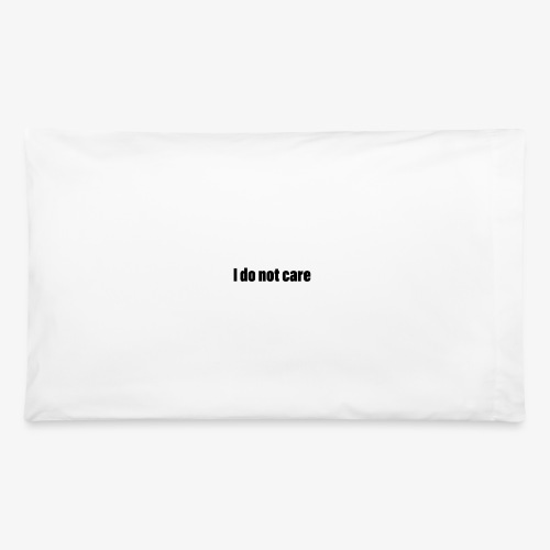 I do not care - Pillowcase