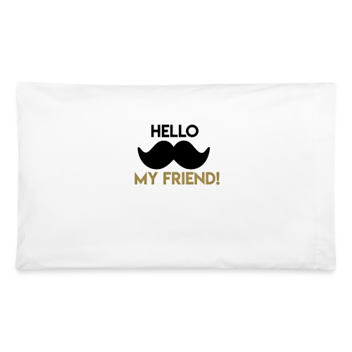 Hello my friend - Pillowcase 32'' x 20''