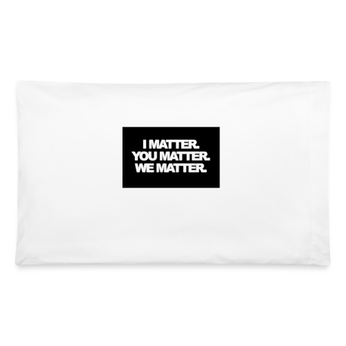 We matter - Pillowcase 32'' x 20''