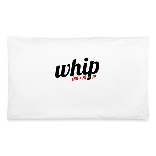 WHIP (Walks & Hits per Inning Pitched) - Pillowcase 32'' x 20''