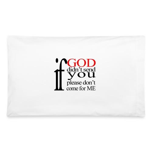 IF GOD DIDN T SEND PLEASE BLK - Pillowcase 32'' x 20''