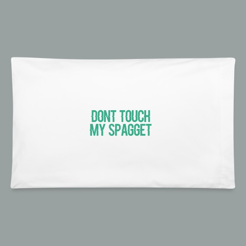 Dont you touch my spaggheti - Pillowcase 32'' x 20''