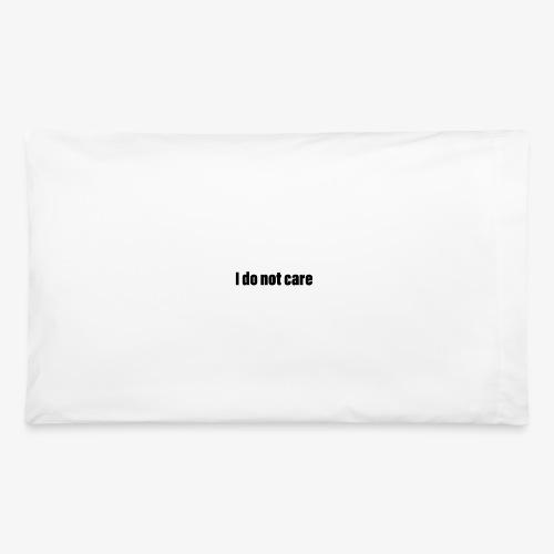 I do not care - Pillowcase 32'' x 20''