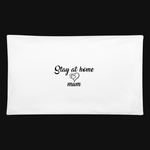 Stay At Home Mum - Pillowcase 32'' x 20''