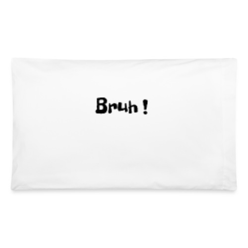 Bruh ! - Pillowcase 32'' x 20''