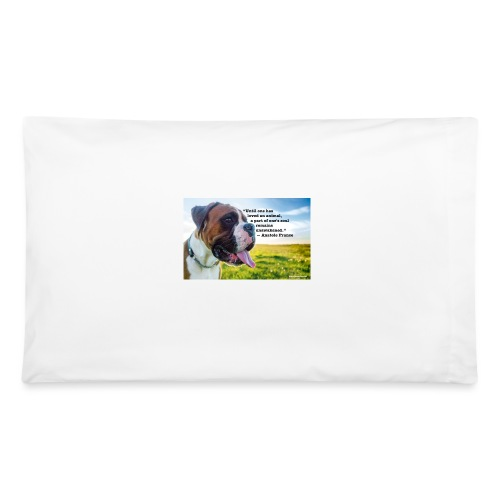 Until one has loved an animal - Pillowcase 32'' x 20''