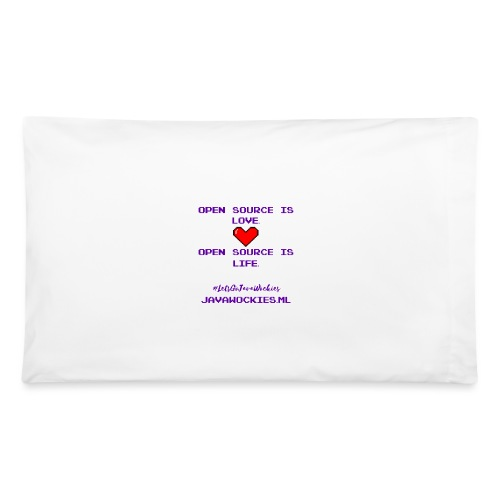 Open Source is Love. Open Source is Life. - Pillowcase 32'' x 20''