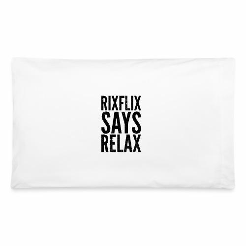 Says Relax - Pillowcase 32'' x 20''