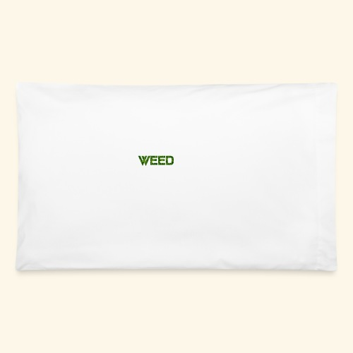 WEED IS ALL I NEED - T-SHIRT - HOODIE - CANNABIS - Pillowcase 32'' x 20''