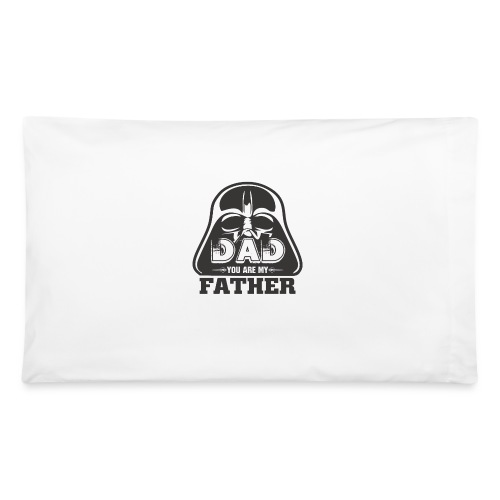 Dad You Are My Father, Happy Father's Day 2019 - Pillowcase 32'' x 20''