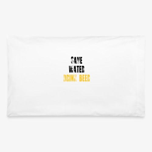 Save water drink beer - Pillowcase 32'' x 20''