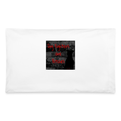 Dog Fighters are Bitches wall - Pillowcase 32'' x 20''