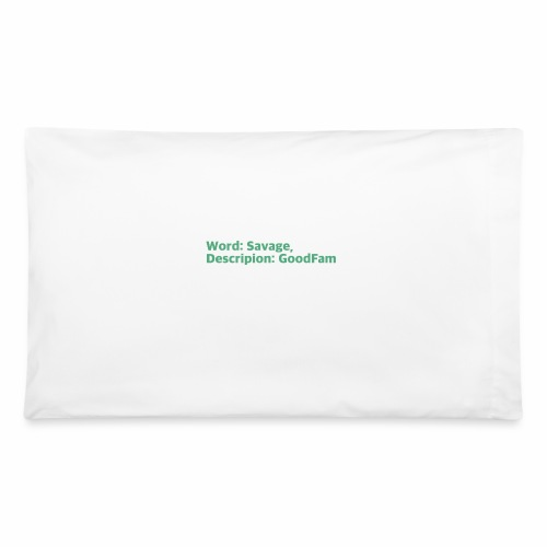 Goodfam is the meaning of savage - Pillowcase 32'' x 20''