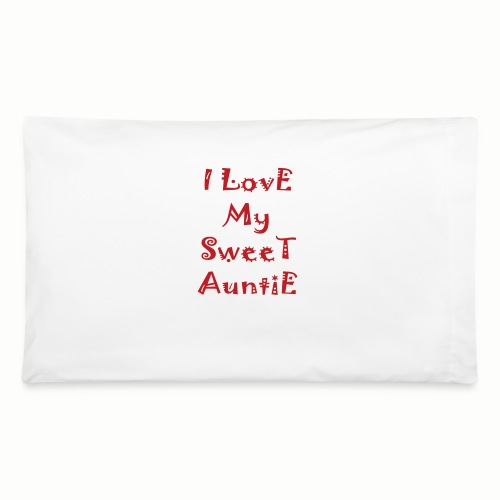 I love my sweet auntie - Pillowcase 32'' x 20''