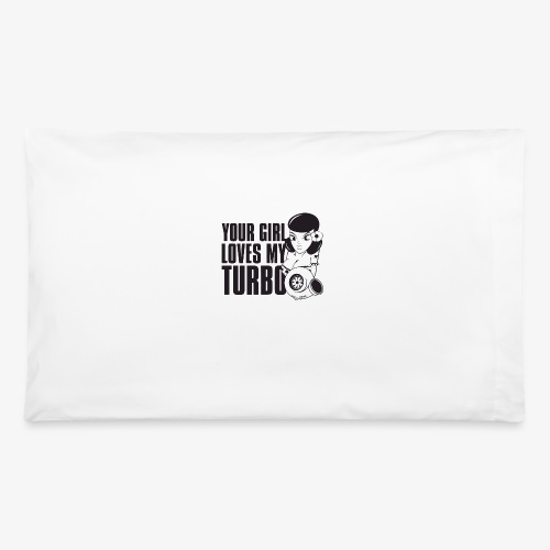 you girl loves my turbo - Pillowcase 32'' x 20''