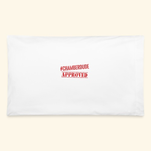 Chamber Dude Approved - Pillowcase