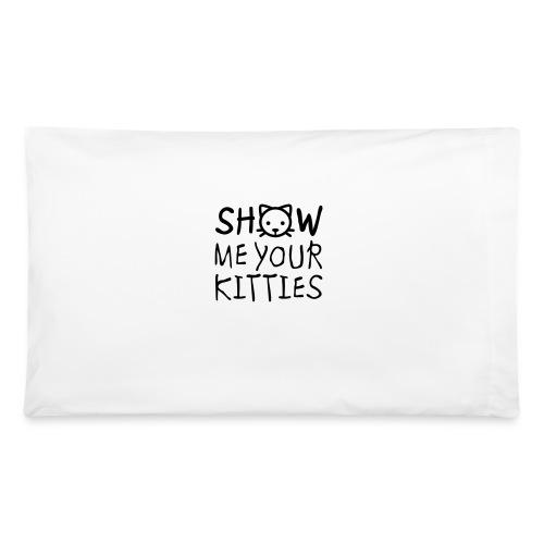 Show Me Your Kitties Mug - Pillowcase 32'' x 20''