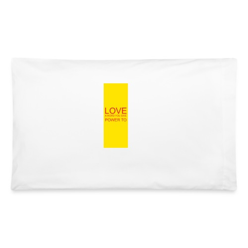 LOVE A WORD YOU GIVE POWER TO - Pillowcase 32'' x 20''