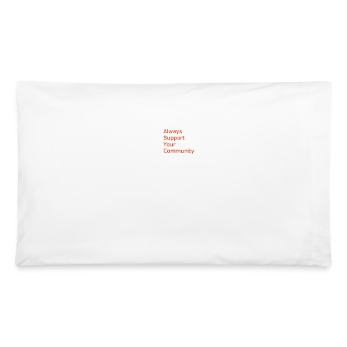 Always Support Your Community - Pillowcase 32'' x 20''