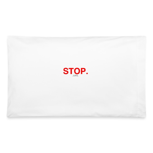 stop - Pillowcase 32'' x 20''
