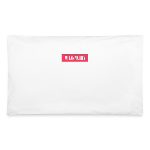 #TeamNahily - Pillowcase 32'' x 20''