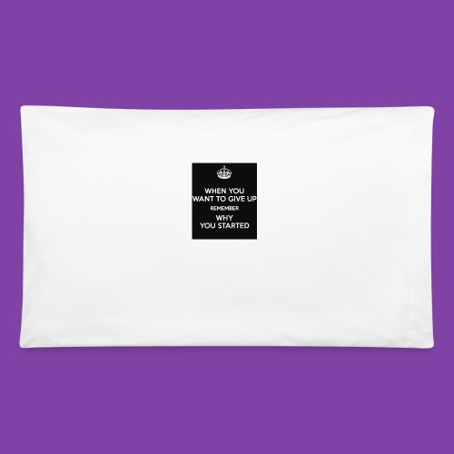 when-you-want-to-give-up-remember-why-you-started- - Pillowcase 32'' x 20''