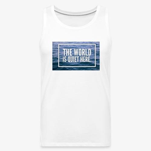 The World Is Quiet Here design - Men's Premium Tank