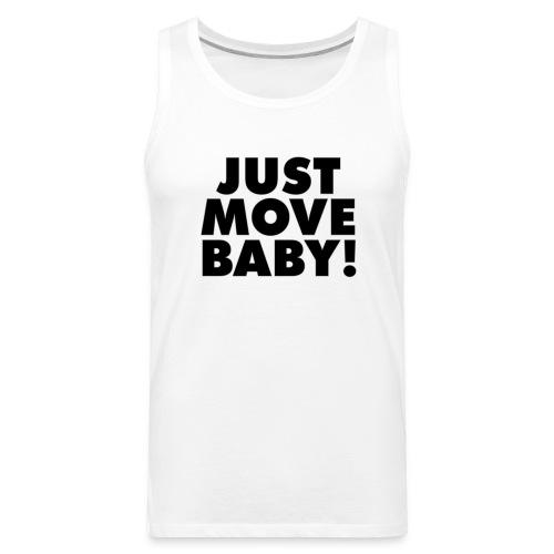 Just Move Baby! - Men's Premium Tank