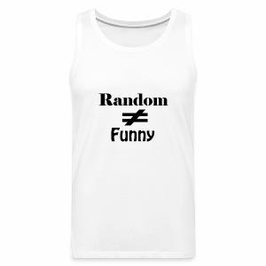 Random Does Not Equal Funny - Men's Premium Tank