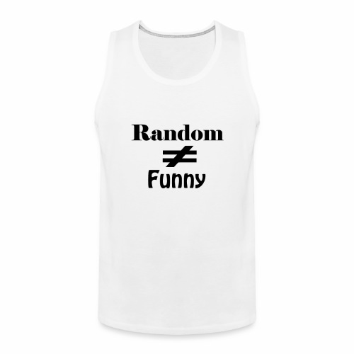 Random Does Not Equal Funny - Men's Premium Tank