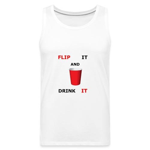 Flip It And Drink It - Men's Premium Tank