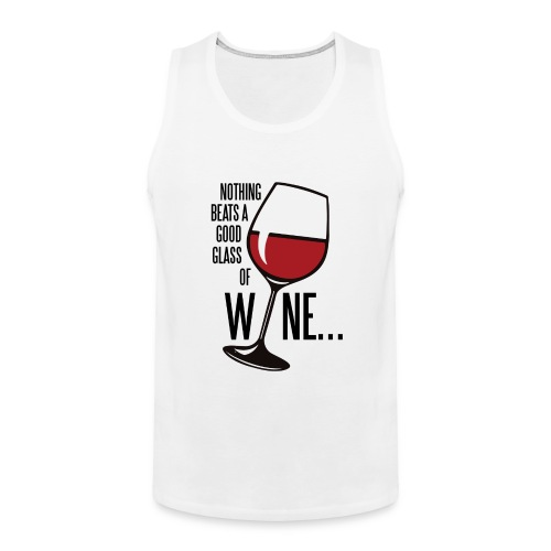 Nothing Beats a Good Glass of Wine - Men's Premium Tank