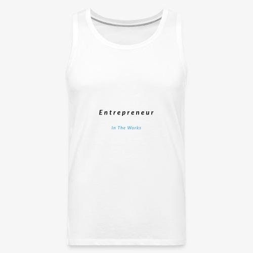 Entrepreneur In The Works - Men's Premium Tank
