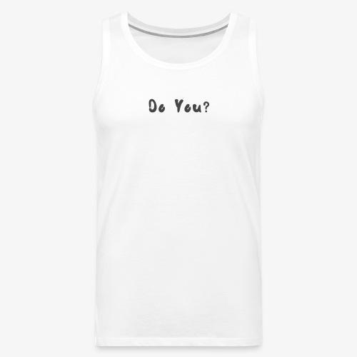 Do You ? - Men's Premium Tank